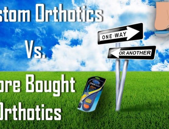 custom orthotics vs store bought orthotics